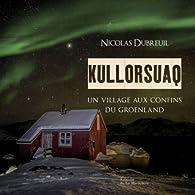 Kullorsuaq : Un village aux confins du Groenland par Nicolas Dubreuil
