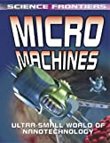 Micro Machines: Ultra-Small World of Nanotechnology (Science Frontiers (Paperback))