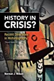 History in Crisis? Recent Directions in Historiography Plus MySearchLab with Etext -- Access Card Package, Norman J. Wilson, 0205961142