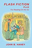Flash Fiction Plus, John B. Haney, 0595418058