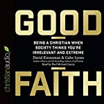 Good Faith: Being a Christian When Society Thinks You're Irrelevant and Extreme | David Kinnamon,Gabe Lyons