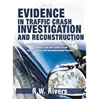 Evidence in Traffic Crash Investigation And Reconstruction: Identification, Interpretation And Analysis of Evidence, And the Traffic Crash Investigation And Reconstruction Process