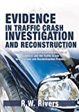Evidence in Traffic Crash Investigation and Reconstruction : Identification, Interpretation and Analysis of Evidence, and the Traffic Crash Investigation and Reconstruction Process, Rivers, R. W., 0398076456