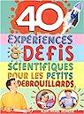 40 expériences & défis scientifiques pour les petits débrouillards par Veilleux