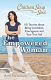 img - for Chicken Soup for the Soul: The Empowered Woman: 101 Stories about Being Confident, Courageous and Your True Self book / textbook / text book