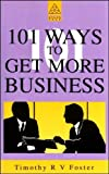 One Hundred One Ways to Get More Business, Foster, Timothy R., 0749407603