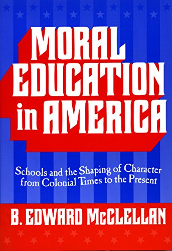 - Moral Education in America: Schools and the Shaping of Character from Colonial Times to the Present (Reflective History Series)