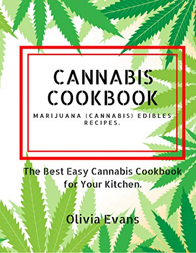 Cannabis Cookbook - Marijuana (Cannabis) Edibles Recipes.: The Best Easy Cannabis Cookbook for Your Kitchen.