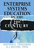 Enterprise Systems Education in the 21st Century, J. Michael Tarn and Andrew Targowski, 1599043505