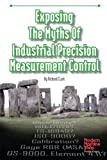 Exposing the Myths of Industrial Precision Measurement Control, Clark, Richard, 156990393X