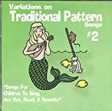 Variations on Traditional Pattern Songs #2 - Songs for Children to Sing, Act Out, Read and Rewrite