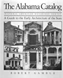 The Alabama Catalog Historic American Buildings Survey : A Guide to the Early Architecture of the State, Gamble, Robert S., 0817301488