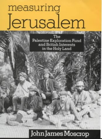 Measuring Jerusalem: The Palestine Exploration Fund and British Interests in the Holy Land