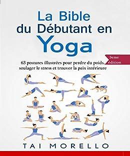 La Bible Du Yoga : yoga la bible du d butant en yoga 63 postures illustr es ~ Pogadajmy.info Styles, Décorations et Voitures