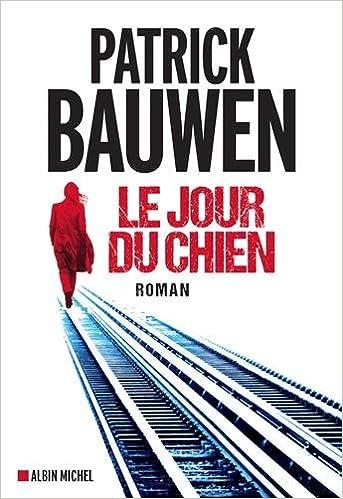Patrick Bauwen - Le Jour du Chien