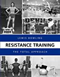 Resistance Training : The Total Approach, Bowling, Lewis, 1594602204