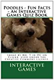 Poodles - Fun Facts - an Interactive Games Quiz Book, Interactive Games, 1481174533