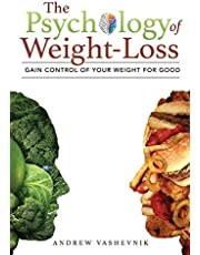 The Psychology Of Weight-Loss: Gain Control of Your Weight for Good