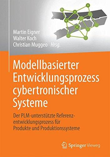 Read Online Modellbasierter Entwicklungsprozess cybertronischer Systeme: Der PLM-unterstützte Referenzentwicklungsprozess für Produkte und Produktionssysteme (German Edition) pdf