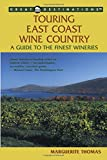 Touring East Coast Wine Country: A Guide to the Finest Wineries (Great Destinations Touring East Coast Wine Country)