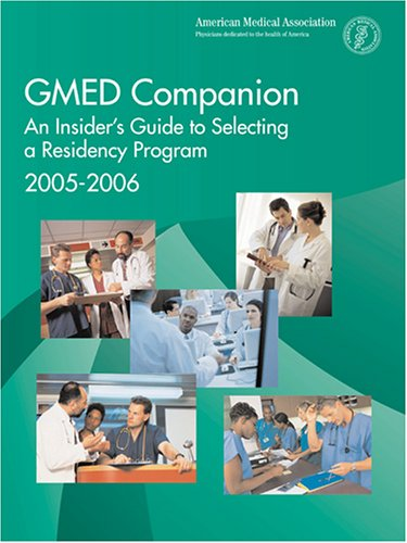 GMED Companion 2005-2006: An Insiders Guide To Selecting A Residency Program
