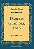 Amazon / Forgotten Books: Dahlias Gladioli, 1920 Classic Reprint (Dahlia Farm)