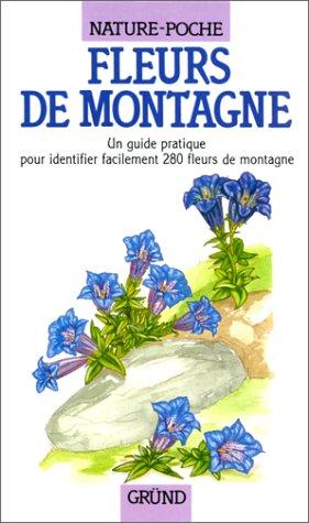 Fleurs de montagne : Un guide pratique pour identifier facilement 280 fleurs de montagne