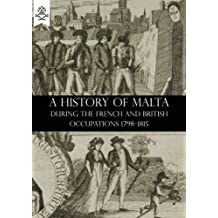 A History of Malta During the French and British Occupations 1798-1815