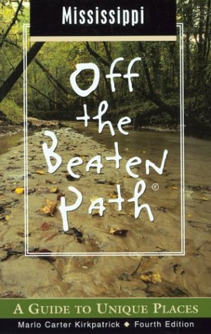 Mississippi Off The Beaten Path  A Guide To Unique Places  Off The Beaten Path Mississippi Band 4
