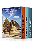 Conversational Arabic Quick and Easy - BOXSET 4-6: Classical Arabic, Egyptian Arabic, Emirati Arabic