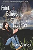 img - for Faint Echoes of Laughter (Standing Tall and Fighting Back) (Volume 2) book / textbook / text book