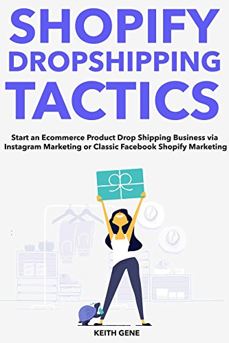 Shopify Dropship Tactics: Start an Ecommerce Product Drop Shipping Business via Instagram Marketing or Classic Facebook Shopify Marketing