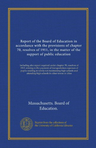 Report of the Board of Education in accordance with the provisions of chapter 70, resolves of 1911, in the matter of the support of public education: ... high schools in other towns or cities