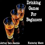 Drinking Games for Beginners | Jeffrey Jeschke