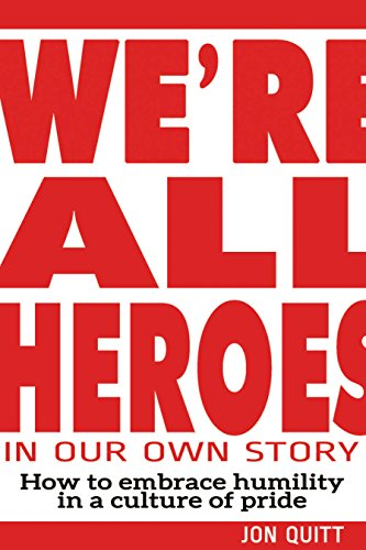 Download PDF We're All Heroes In Our Own Story - How to embrace humility in a culture of pride