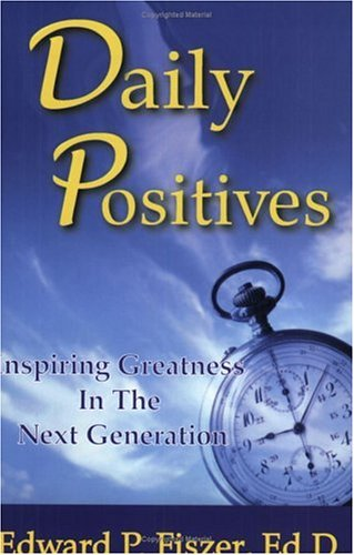 Daily Positives: Inspiring Greatness In The Next Generation Edward Fiszer
