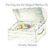 The King and the Magical Rainbow Fish, Timothy McLean, 143896174X