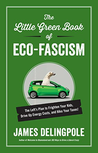 The Little Green Book of Eco-Fascism: The Left?s Plan to Frighten Your Kids, Drive Up Energy Costs, and Hike Your Taxes! James Delingpole