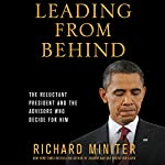 Leading from Behind: The Reluctant President and the Advisors Who Decide for Him | Richard Miniter