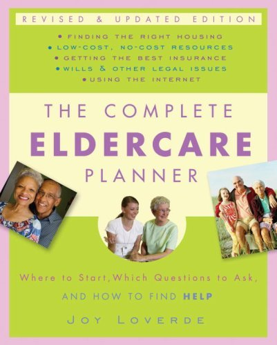 The Complete Eldercare Planner: Where to Start, Which Questions to Ask