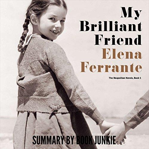 Summary - My Brilliant Friend: Neapolitan Novels, Book One: by Elena Ferrante