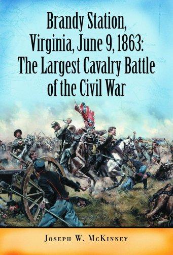 Read Online Brandy Station, Virginia, June 9, 1863: The Largest Cavalry Battle of the Civil War PDF