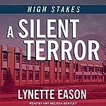 A Silent Terror: High Stakes, Book 1 | Lynette Eason