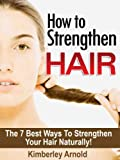 How To Strengthen Hair - The 7 Best Ways to Strengthen Your Hair Naturally!
