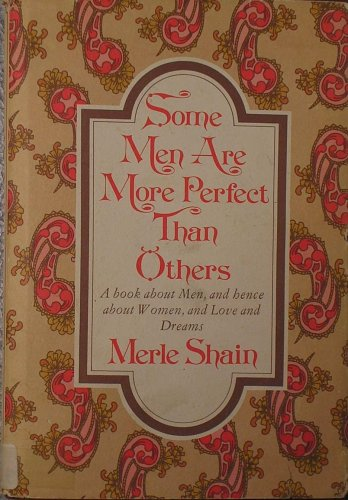 Some Men Are More Perfect Than Others: A Book About Men, and Hence About Women, and Love and -