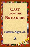 Cast upon the Breakers, Alger Jr. Horatio Staff, 1421818639