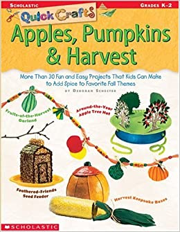 Quick Crafts Apples Pumpkins Harvest More Than 30 Fun And Easy