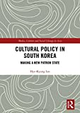 """Hye-Kyung Lee, """"Cultural Policy in South Korea: Making a New Patron State"""" (Routledge, 2018)"""