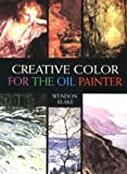 Creative Color for the Oil Painter, Wendon Blake, 0486404722