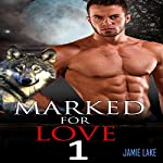 Marked for Love, Book 1 | Jamie Lake